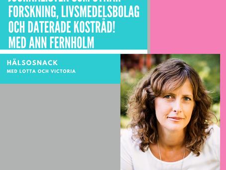 Avsnitt 201: Ann Fernholm - Journalisten som synar forskning, livsmedelsbolag och daterade kostråd!