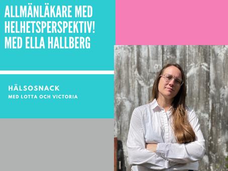 Avsnitt 195 Ella Hallberg - Allmänläkare med helhetsperspektiv!