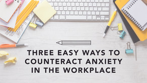 Three Easy Ways to Counteract Anxiety in the Workplace