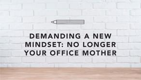 Demanding A New Mindset: No Longer Your Office Mother