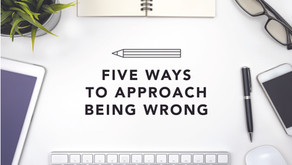 Five Ways to Approach Being Wrong