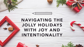 Navigating the Jolly Holidays With Intentionality & Joy