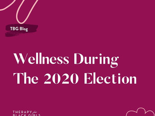 Therapy for Black Girls - Wellness During the 2020 Election