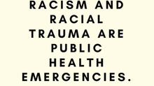 Racism and Racial Trauma are Public Health Emergencies