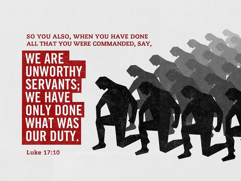 Luke 17:10 ESV Unworthy Servants