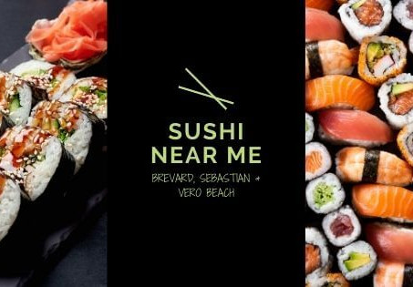 Best Sushi near me: Brevard, Space Coast, Sebastian & Vero Beach.