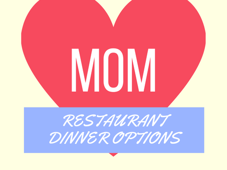 MOTHER'S DAY: Your dine-in or take-out restaurant options