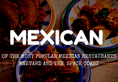 Best Mexican Food Near Me: Brevard County & The Space Coast
