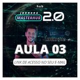 Masterhub 2.0_Aula 03 Liberada.png