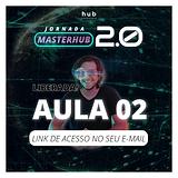 Masterhub 2.0_Aula 02 Liberada.png