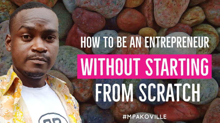 Becoming an entrepreneur without starting from scratch. mpakoville