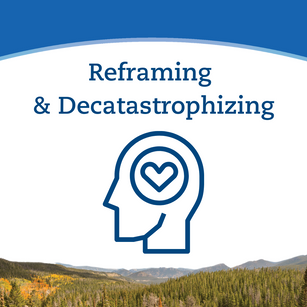 Reframing & Decatastrophizing