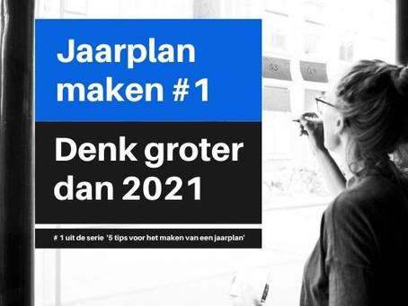 #1. Denk groter dan 2021; het jaarplan is een middel, niet het doel.