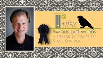 Famous Last Words - A Celebrity Roast of Steve Shriver - POSTPONED