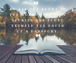 Of all the books in the world, the best stories are found between the pages of a passport. (1)