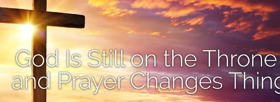 God on the Throne....Prayer Changes Things