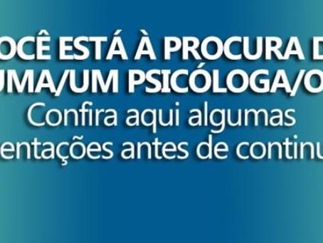 Você está à procura de uma/um psicóloga/o? Confira aqui algumas orientações antes de continuar
