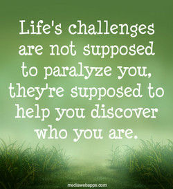 lifes-challenges-are-not-supposed-to-paralyze-you-theyre-supposed-to-help-you-discover-who-you-are-2