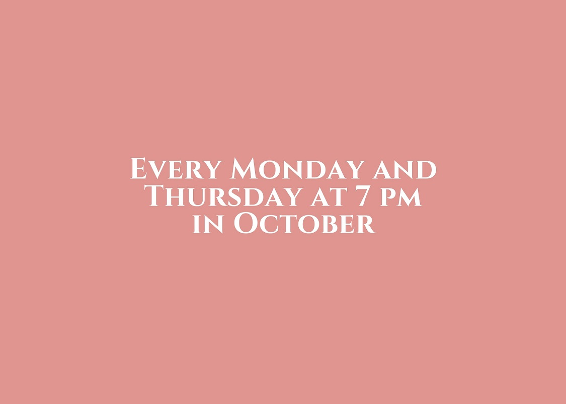 Every Mon and Thurs 7 pm Oct