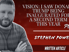 VISION: I SAW DONALD TRUMP BEING INAUGURATED FOR A SECOND TERM THIS YEAR, Pt.2