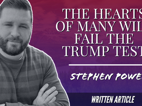 THE HEARTS OF MANY WILL FAIL THE TRUMP TEST
