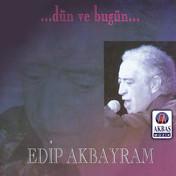 Edip Akbayram | Dün Ve Bugün