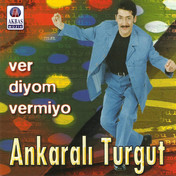 Ankaralı Turgut | Ver Diyom Vermiyo