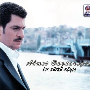Ahmet Baydaroğlu | Bir Türkü Söyle