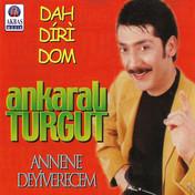 Ankaralı Turgut | Dah Diri Dom - Annene Deyiverecem