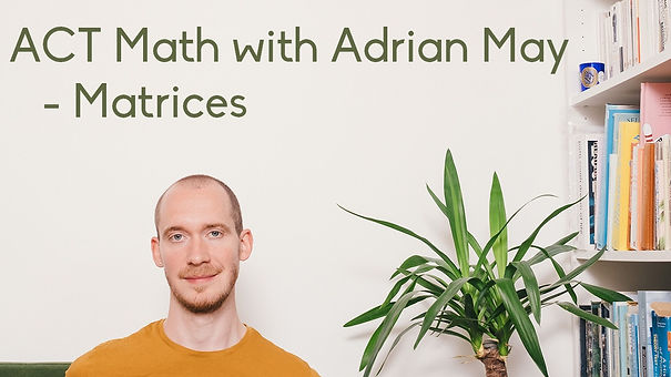 ACT tutor Adrian May introduces the Math concept o Matrices. SAT tutor and London Tutor Adrian May covers ACT Math topics.