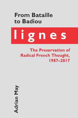 Book cover of From Bataille to Badiou: Lignes, The Preservation of French Thought 1987-2017 by independent researcher and SAT and ACT tutor Adrian May