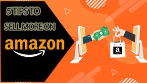 5 Tips to Sell More on Amazon