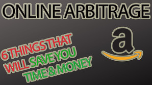 6 Things that Will Save You Time & Money in Your Online Arbitrage Business
