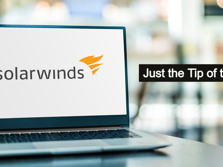 SolarWinds...Just the Tip of the Iceberg