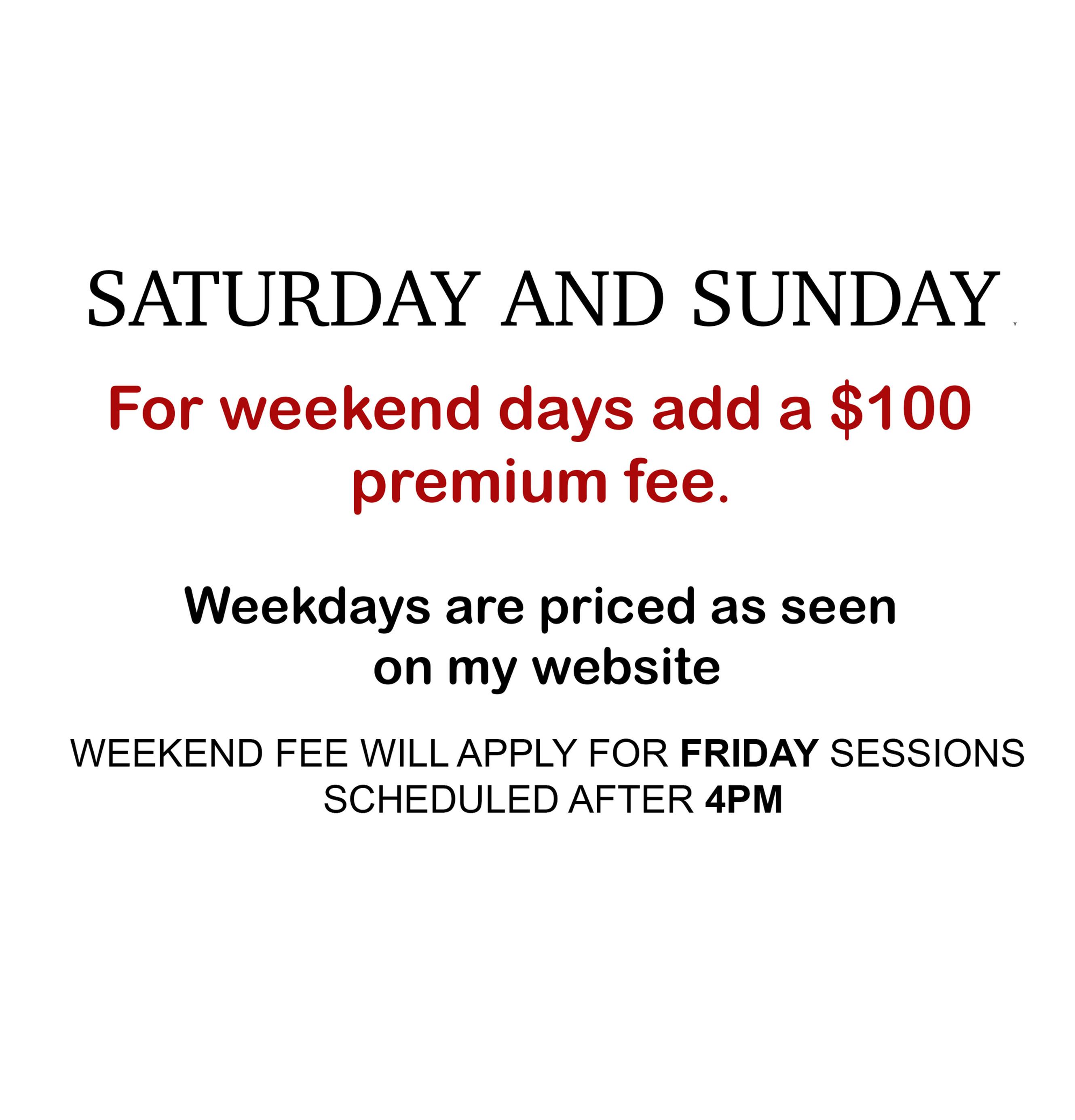 For weekend days add a $100 premium fee.