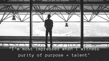 Purity of Purpose + Talent