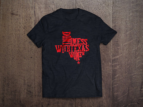 Dont Mess with Texas Women - Shirt
