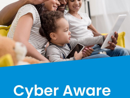 Cyber Aware- Advice for you and your family