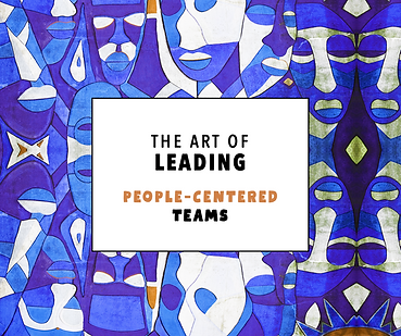 THE ART OF LEADING PEOPLE CENTERED TEAMS