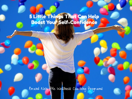 5 Little Things That Can Help Boost Your Self-Confidence
