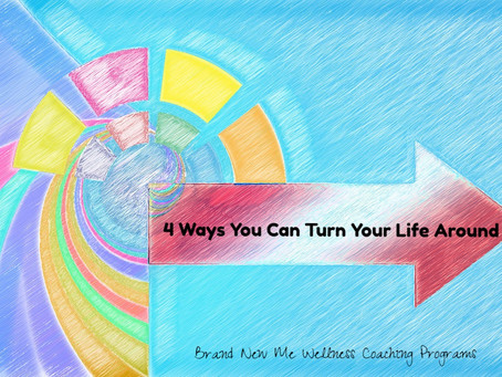 4 Ways You Can Turn Your Life Around