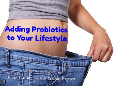 Adding Probiotics to Your Lifestyle