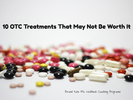 10 OTC Treatments That May Not Be Worth It