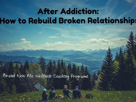 After Addiction: How to Rebuild Broken Relationships