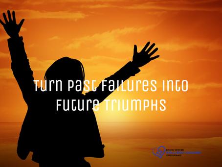 Turn Past Failures into Future Triumphs