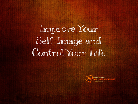 Improve Your Self-Image and Control Your Life