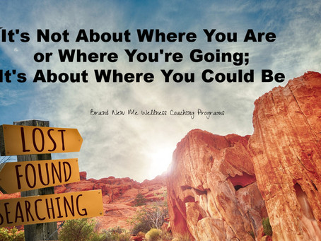 It's Not About Where You Are or Where You're Going; It's About Where You Could Be