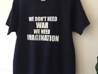 T-SHIRT WE DON'T NEED WAR . WE NEED IMAGINATION