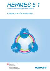 Handbuch für Manager Referenzhandbuch Aufbau HERMES 5.1 Projektmanagement Methodesicht Phasen Aufgaben Ergebnisse Rollen Meilensteine Minimalergebnisse Sichten