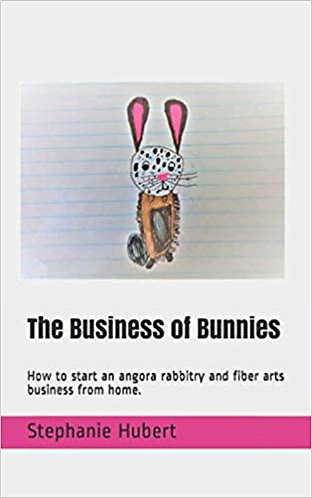 The Business of Bunnies: Start an angora rabbitry and fiber arts business.